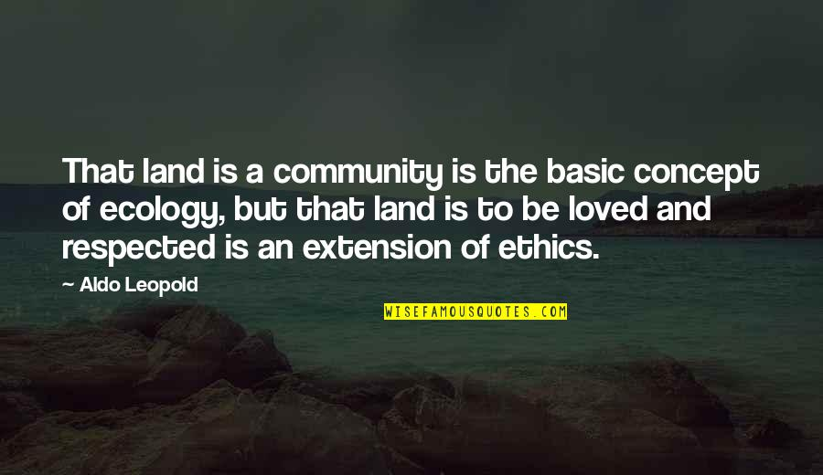 Conservationist's Quotes By Aldo Leopold: That land is a community is the basic