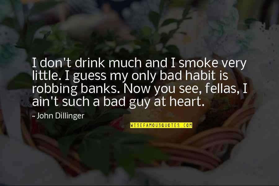 Conservationist's Quotes By John Dillinger: I don't drink much and I smoke very