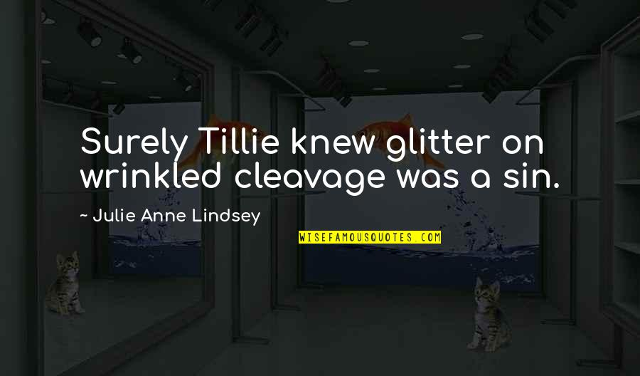 Conservationist's Quotes By Julie Anne Lindsey: Surely Tillie knew glitter on wrinkled cleavage was