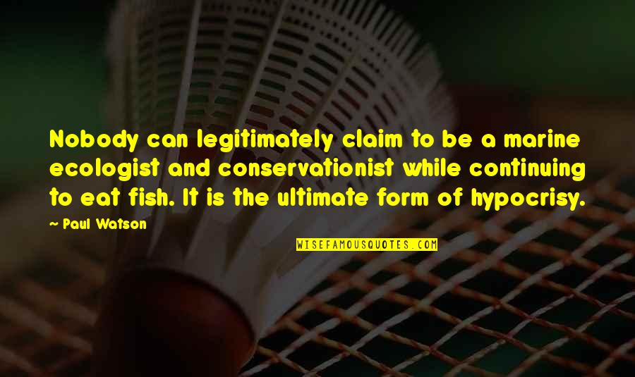 Conservationist's Quotes By Paul Watson: Nobody can legitimately claim to be a marine