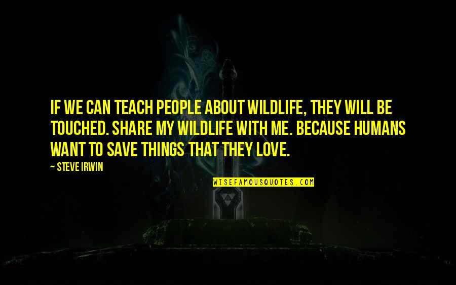 Conservationist's Quotes By Steve Irwin: If we can teach people about wildlife, they
