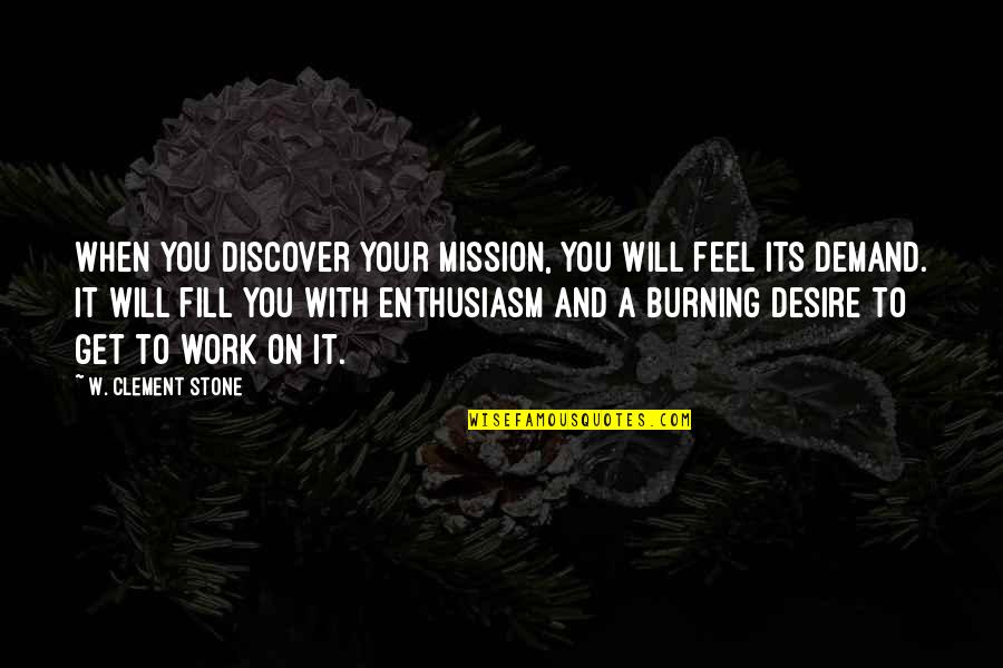 Conservationist's Quotes By W. Clement Stone: When you discover your mission, you will feel