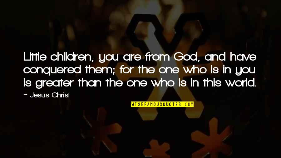 Conservative Affirmative Action Quotes By Jesus Christ: Little children, you are from God, and have
