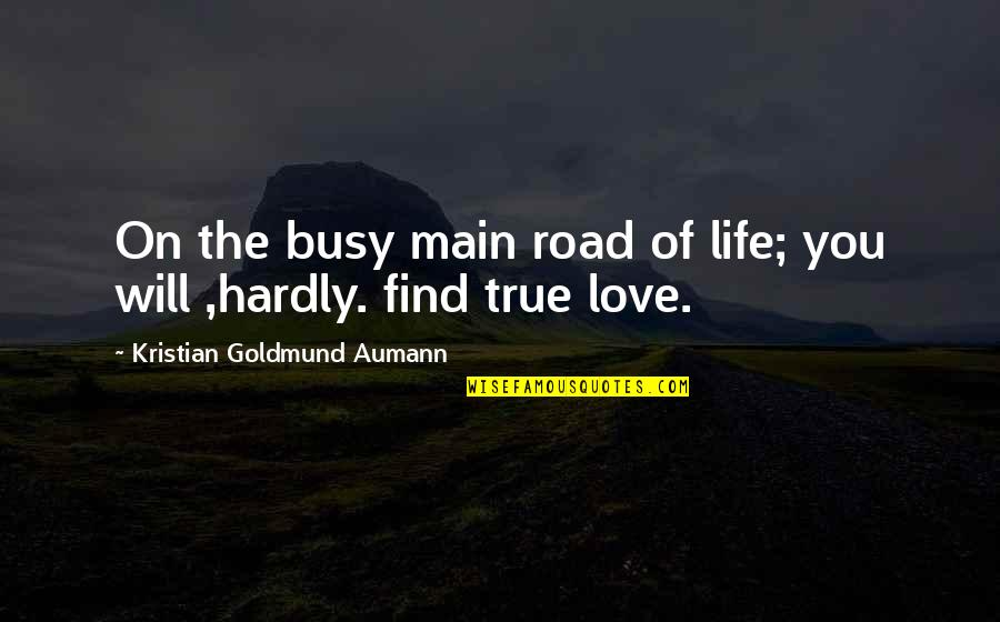 Conservative Affirmative Action Quotes By Kristian Goldmund Aumann: On the busy main road of life; you