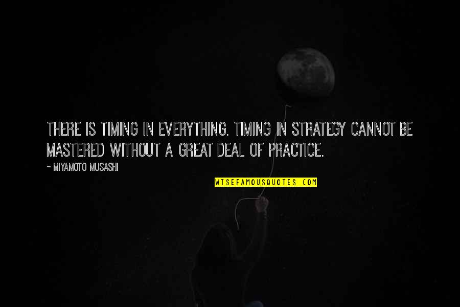 Conservative Affirmative Action Quotes By Miyamoto Musashi: There is timing in everything. Timing in strategy