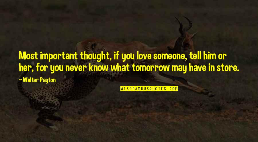 Conservative Affirmative Action Quotes By Walter Payton: Most important thought, if you love someone, tell