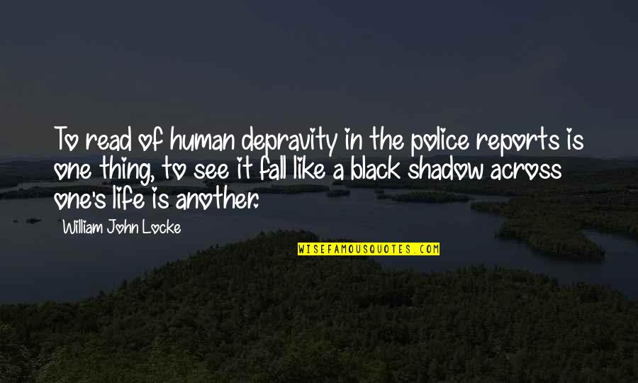 Conservative Affirmative Action Quotes By William John Locke: To read of human depravity in the police