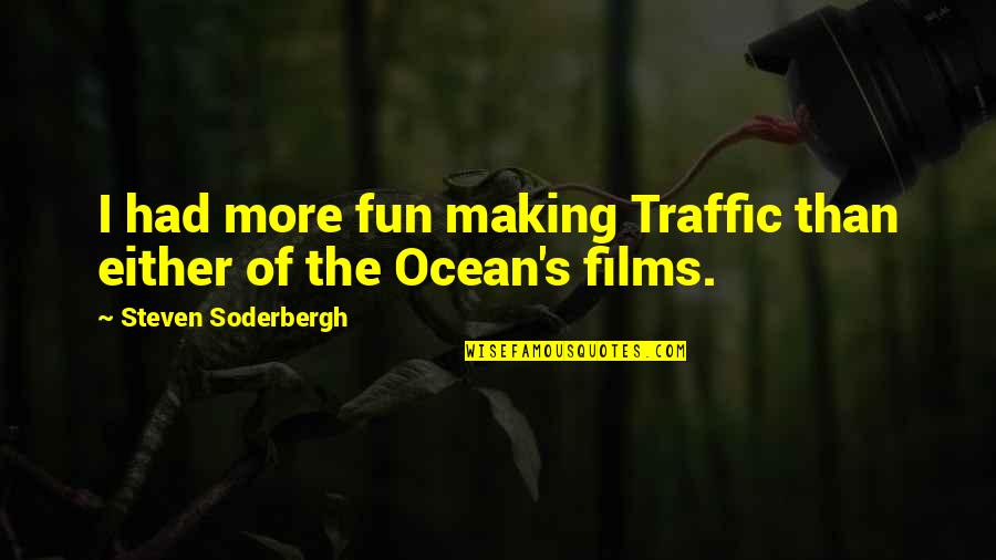 Conservativehome Quotes By Steven Soderbergh: I had more fun making Traffic than either