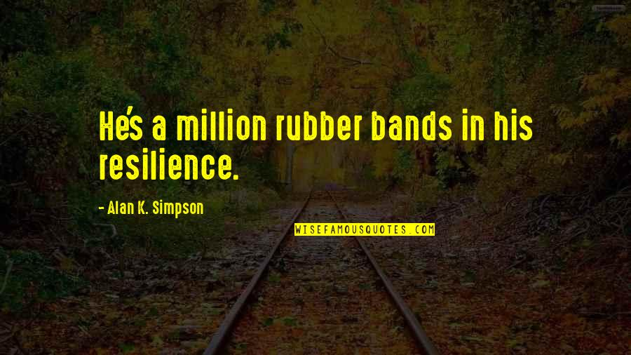 Conserving Soil Quotes By Alan K. Simpson: He's a million rubber bands in his resilience.