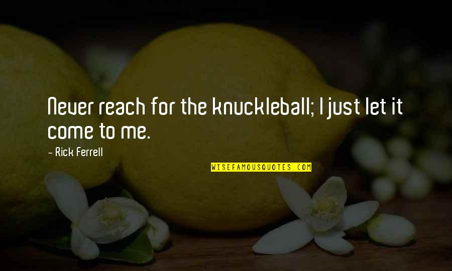 Conserving Soil Quotes By Rick Ferrell: Never reach for the knuckleball; I just let