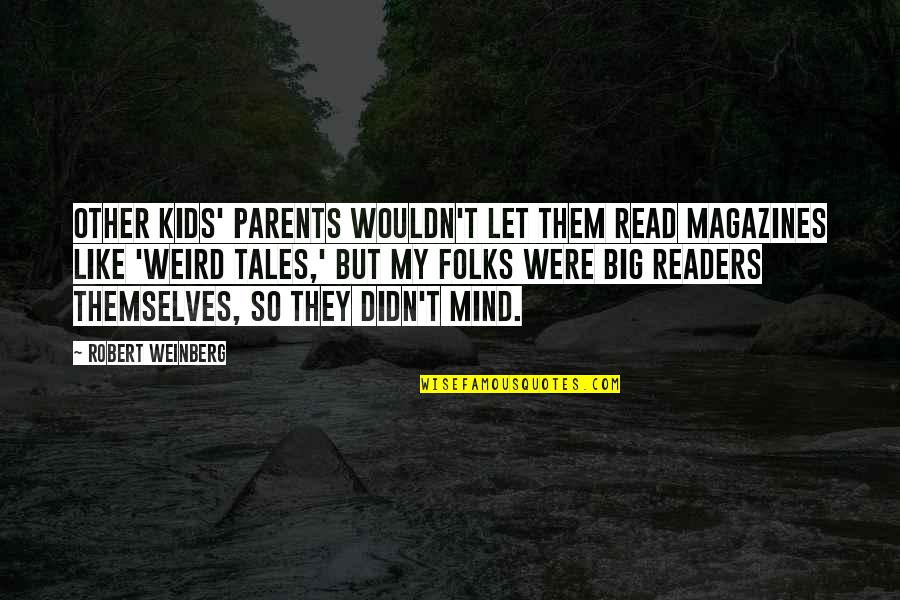Conserving Soil Quotes By Robert Weinberg: Other kids' parents wouldn't let them read magazines