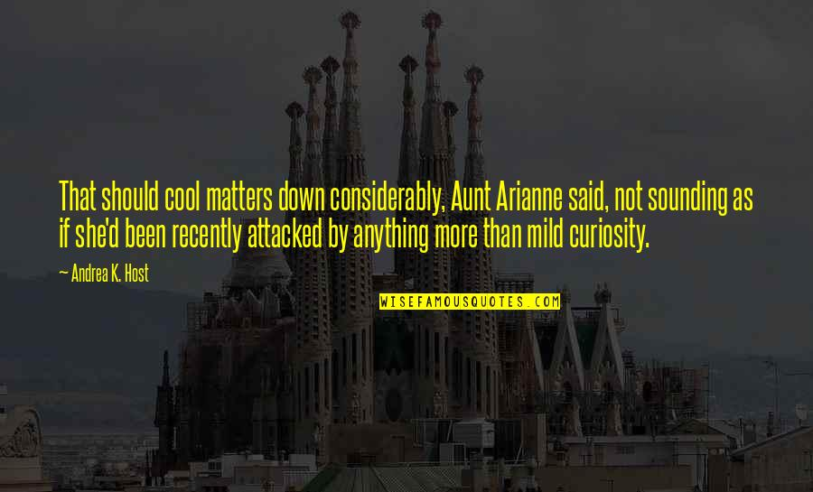 Considerably Quotes By Andrea K. Host: That should cool matters down considerably, Aunt Arianne