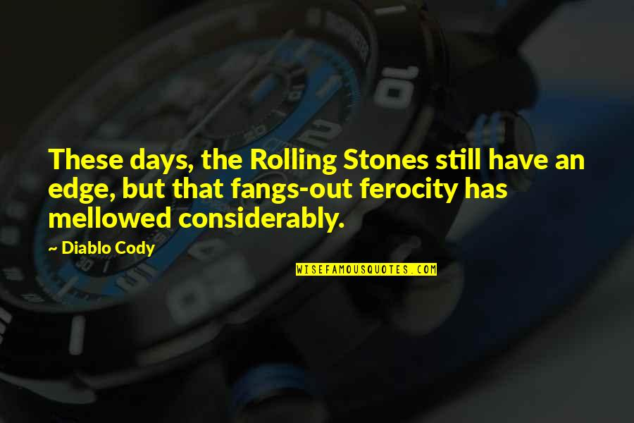 Considerably Quotes By Diablo Cody: These days, the Rolling Stones still have an