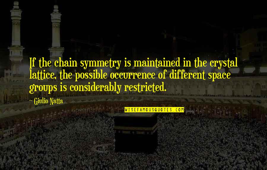 Considerably Quotes By Giulio Natta: If the chain symmetry is maintained in the