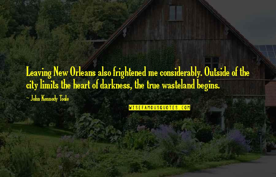 Considerably Quotes By John Kennedy Toole: Leaving New Orleans also frightened me considerably. Outside