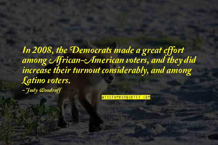 Considerably Quotes By Judy Woodruff: In 2008, the Democrats made a great effort