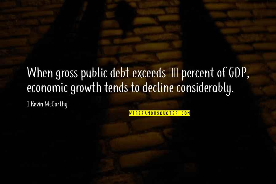 Considerably Quotes By Kevin McCarthy: When gross public debt exceeds 90 percent of