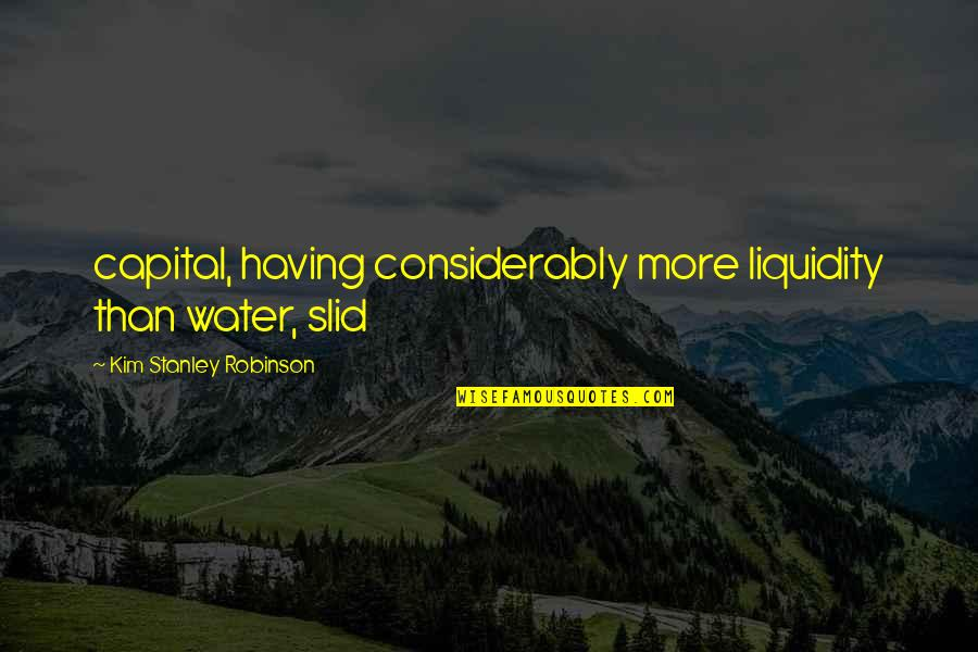 Considerably Quotes By Kim Stanley Robinson: capital, having considerably more liquidity than water, slid