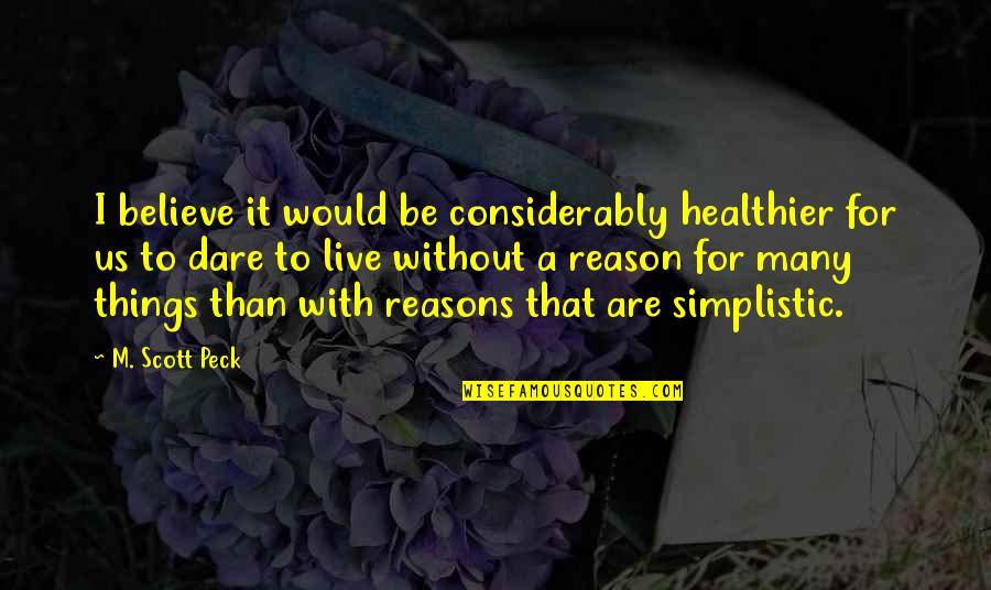 Considerably Quotes By M. Scott Peck: I believe it would be considerably healthier for