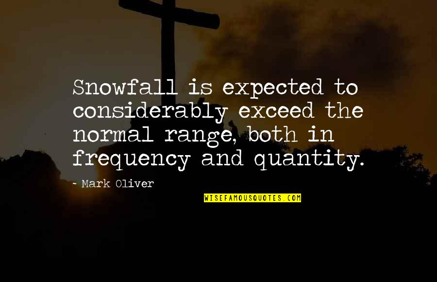 Considerably Quotes By Mark Oliver: Snowfall is expected to considerably exceed the normal