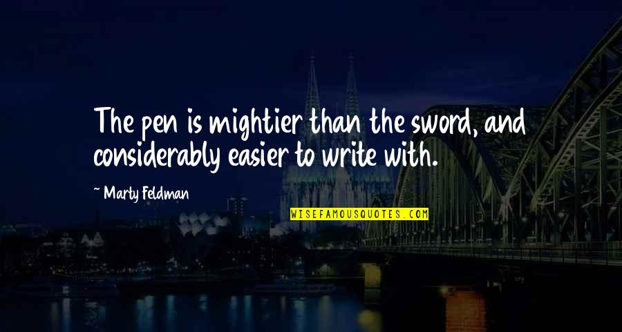 Considerably Quotes By Marty Feldman: The pen is mightier than the sword, and