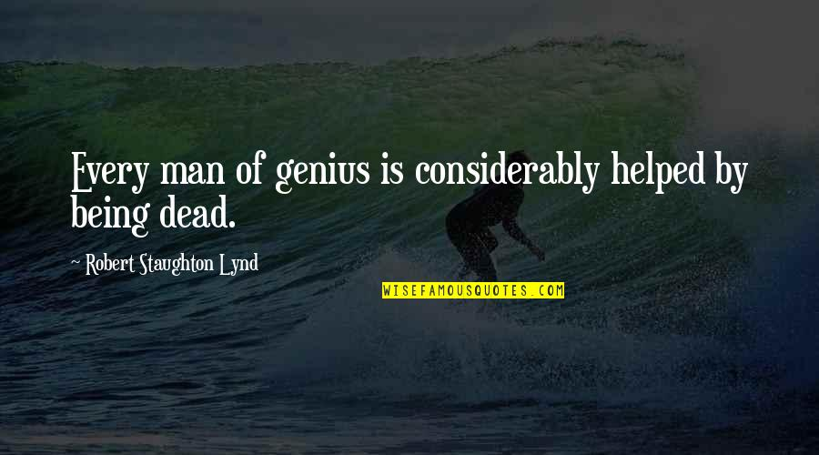 Considerably Quotes By Robert Staughton Lynd: Every man of genius is considerably helped by