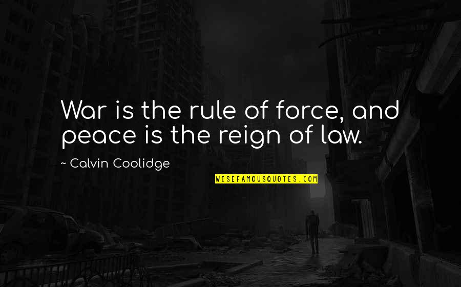 Considerate Quotes And Quotes By Calvin Coolidge: War is the rule of force, and peace