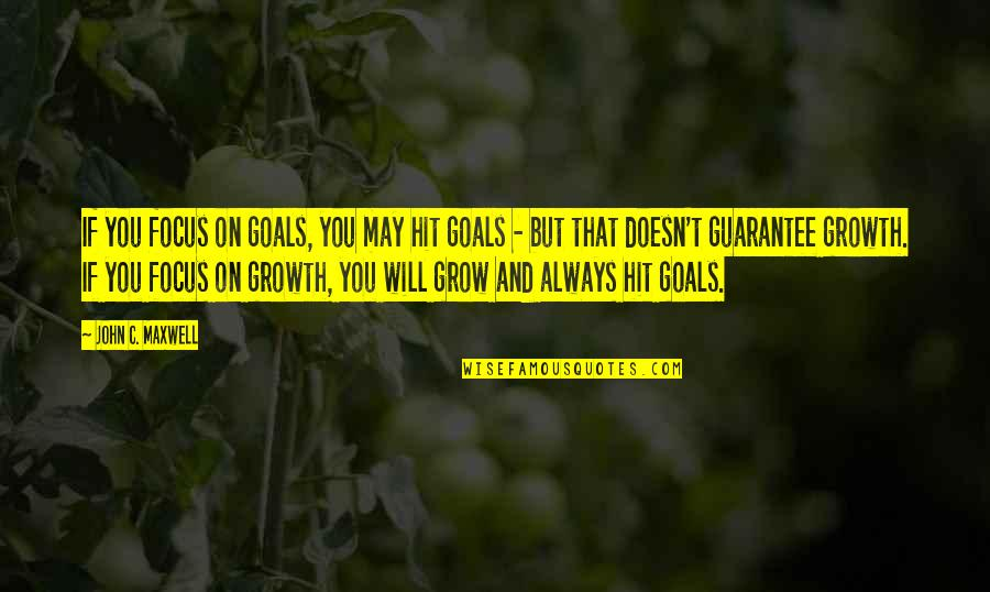 Considerate Quotes And Quotes By John C. Maxwell: If you focus on goals, you may hit