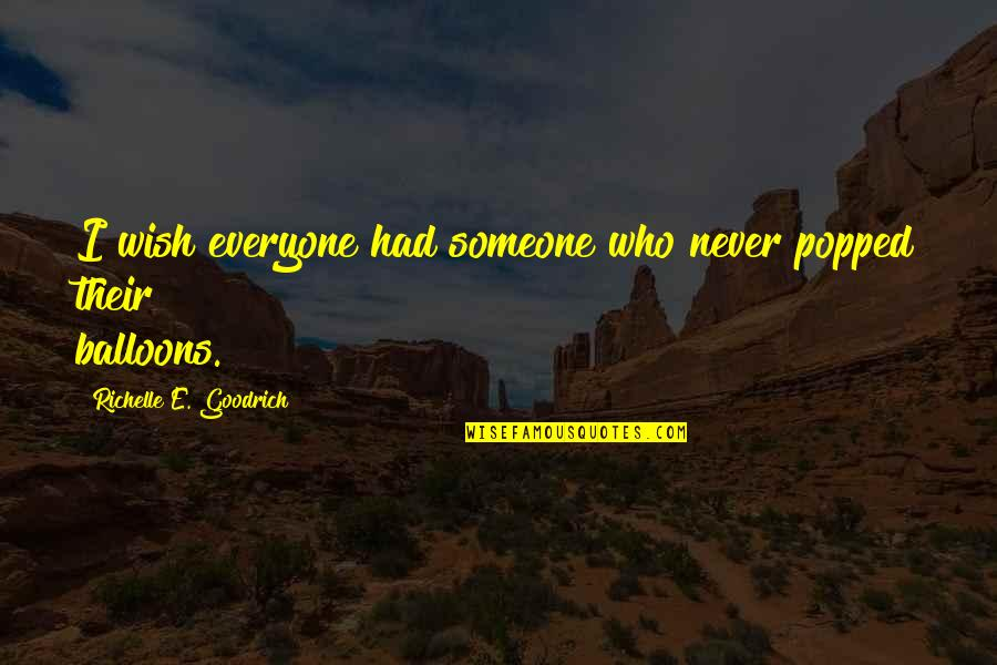 Considerate Quotes And Quotes By Richelle E. Goodrich: I wish everyone had someone who never popped