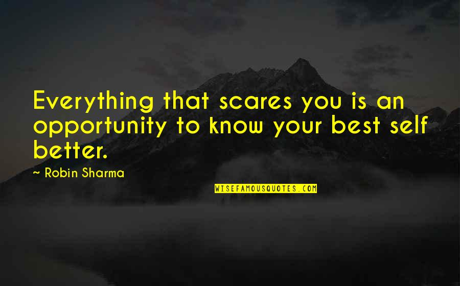 Considerate Quotes And Quotes By Robin Sharma: Everything that scares you is an opportunity to