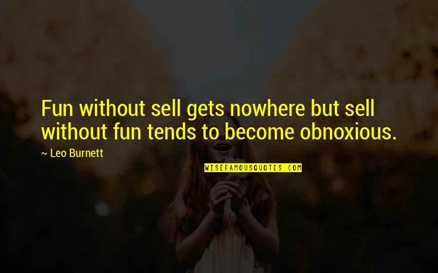 Considerately Quotes By Leo Burnett: Fun without sell gets nowhere but sell without
