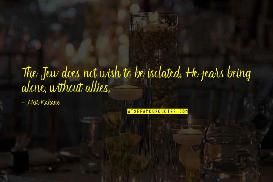 Considerately Quotes By Meir Kahane: The Jew does not wish to be isolated.