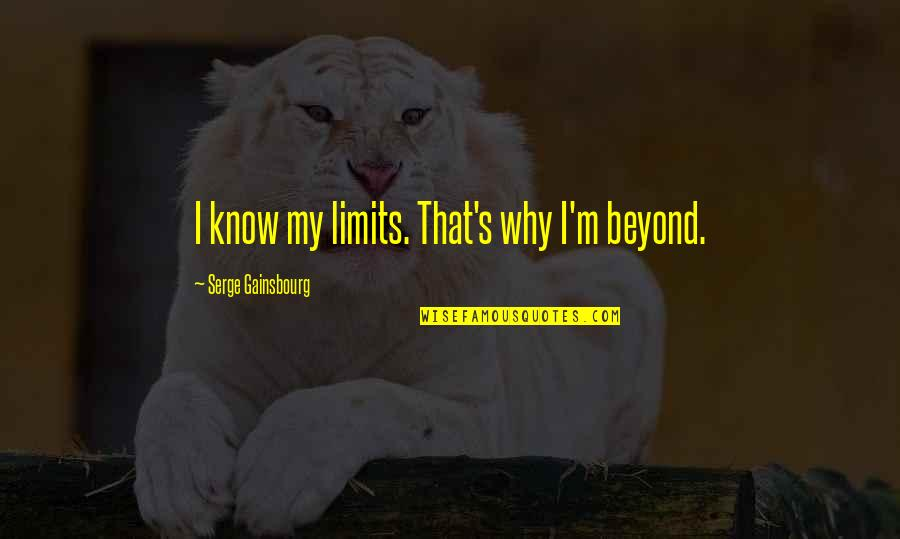 Considerately Quotes By Serge Gainsbourg: I know my limits. That's why I'm beyond.