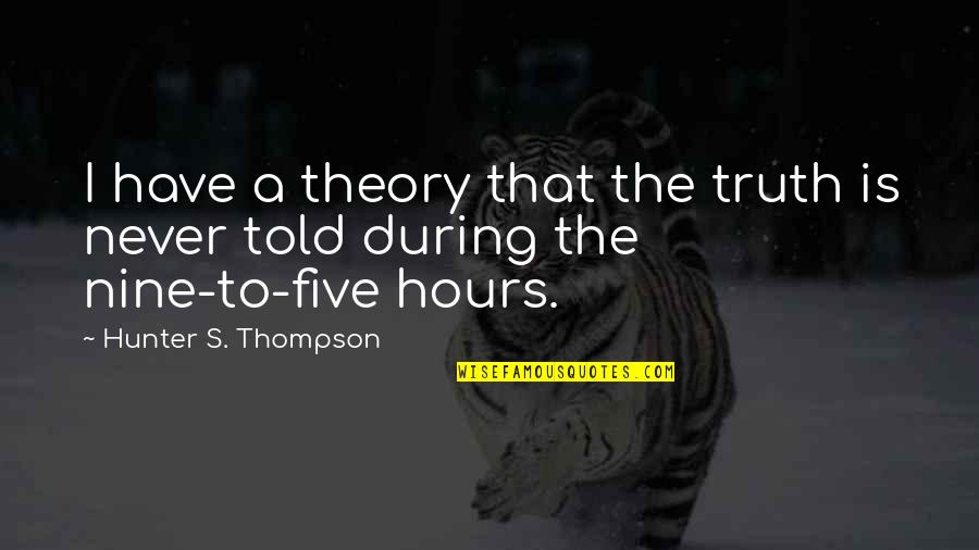 Consideration Bible Quotes By Hunter S. Thompson: I have a theory that the truth is