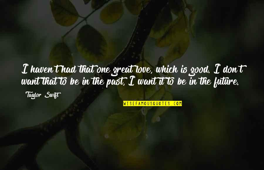 Consideration Bible Quotes By Taylor Swift: I haven't had that one great love, which