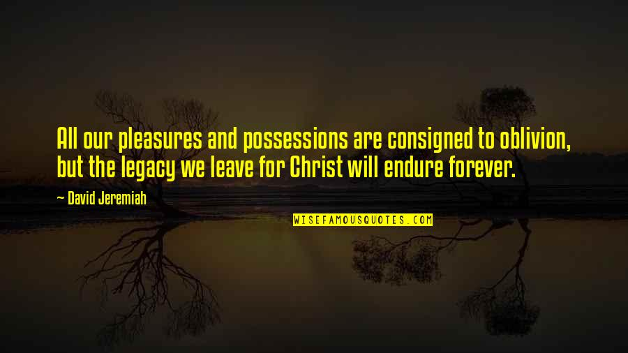 Consigned Quotes By David Jeremiah: All our pleasures and possessions are consigned to