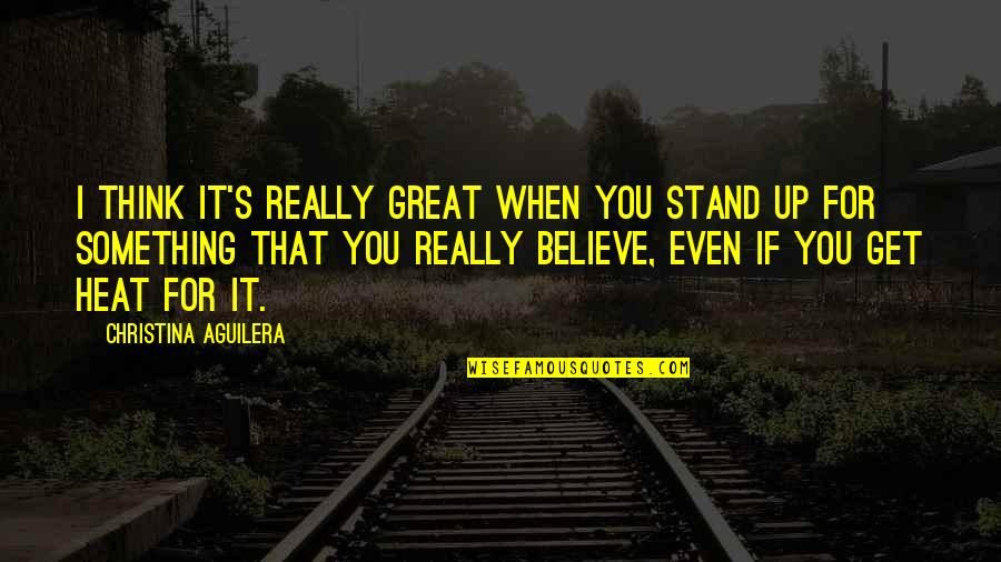 Consistency Bible Quotes By Christina Aguilera: I think it's really great when you stand