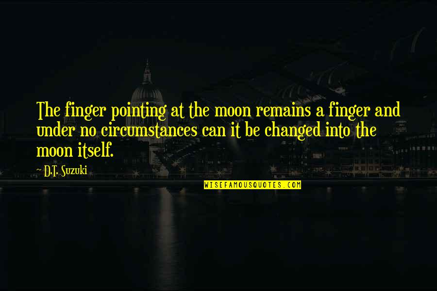 Consistency Bible Quotes By D.T. Suzuki: The finger pointing at the moon remains a
