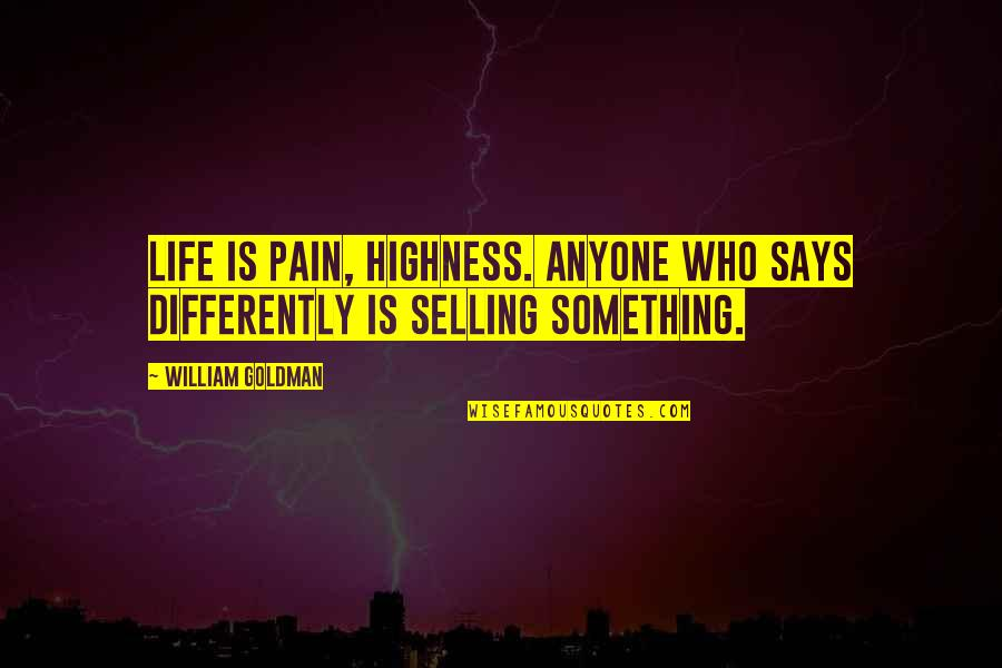 Consistency Bible Quotes By William Goldman: Life is pain, highness. Anyone who says differently