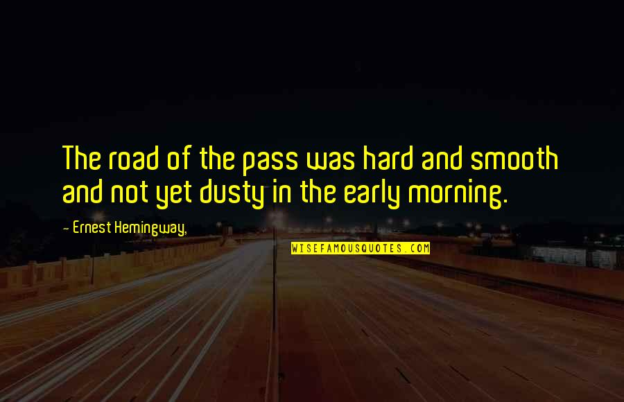 Consistent Friendship Quotes By Ernest Hemingway,: The road of the pass was hard and