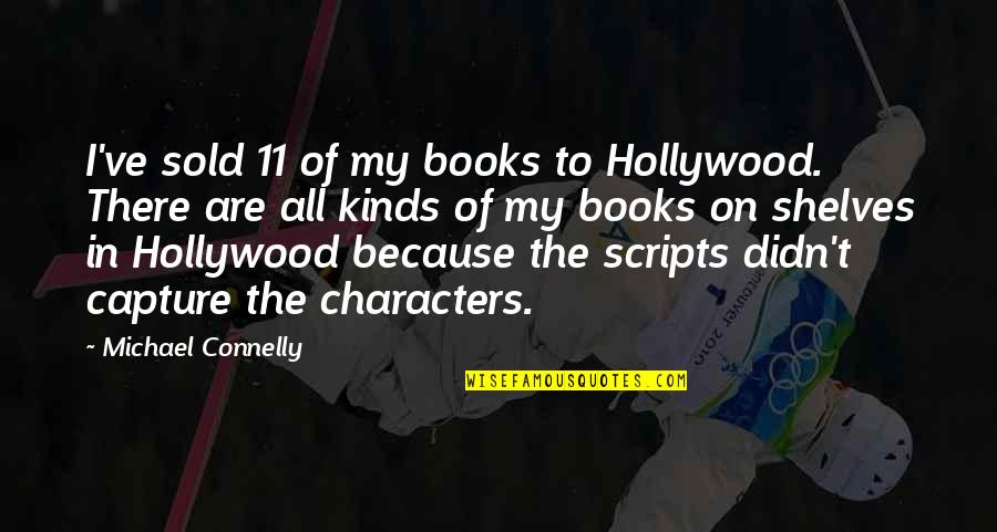Consistent Friendship Quotes By Michael Connelly: I've sold 11 of my books to Hollywood.