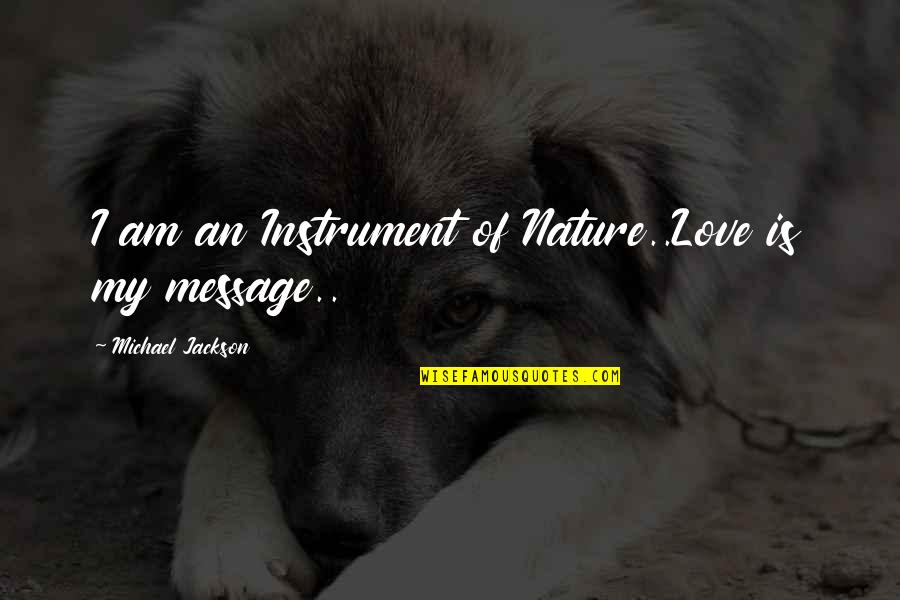 Consistent Friendship Quotes By Michael Jackson: I am an Instrument of Nature..Love is my