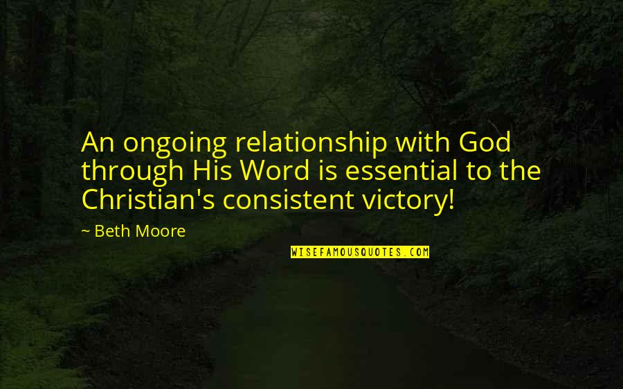 Consistent Relationship Quotes By Beth Moore: An ongoing relationship with God through His Word