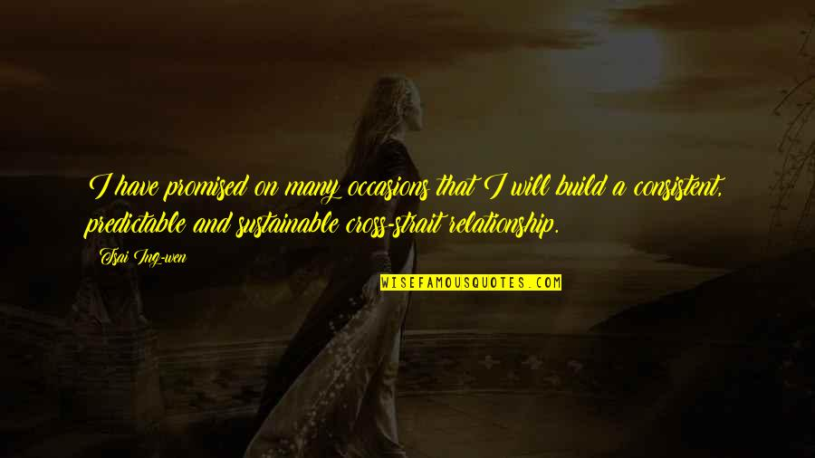 Consistent Relationship Quotes By Tsai Ing-wen: I have promised on many occasions that I