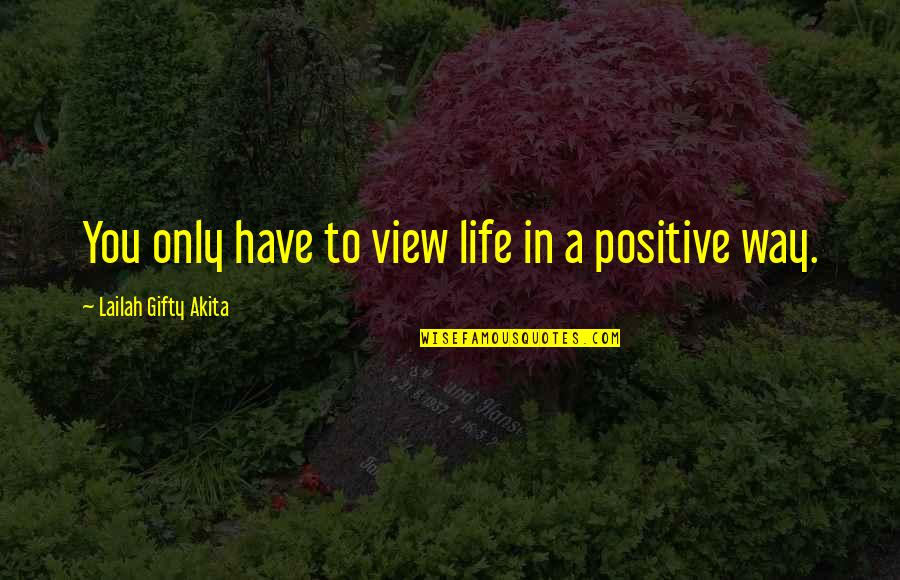 Consistent Work Quotes By Lailah Gifty Akita: You only have to view life in a
