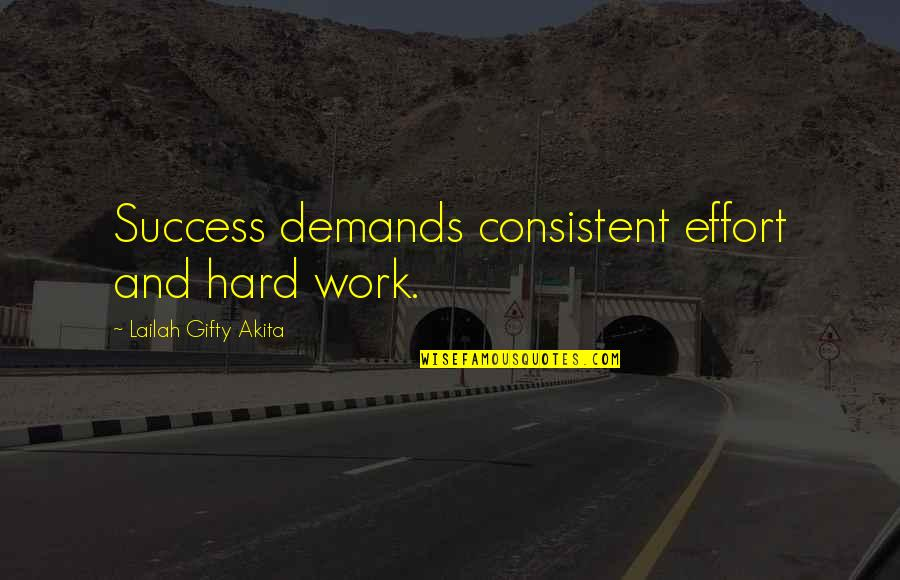 Consistent Work Quotes By Lailah Gifty Akita: Success demands consistent effort and hard work.
