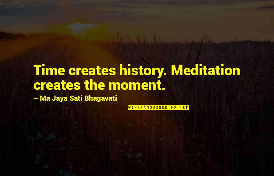 Consistent Work Quotes By Ma Jaya Sati Bhagavati: Time creates history. Meditation creates the moment.