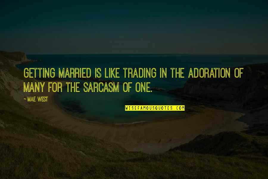 Consistent Work Quotes By Mae West: Getting married is like trading in the adoration