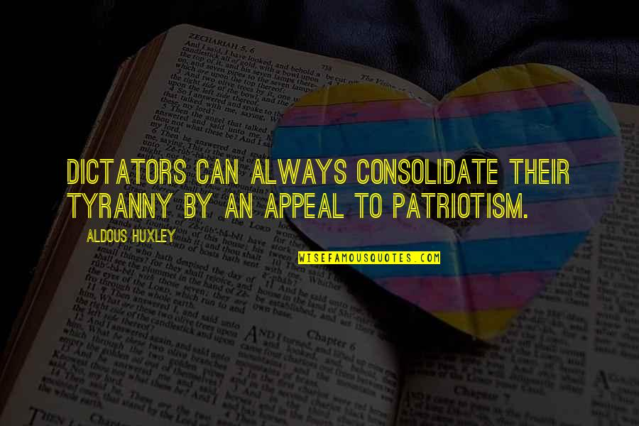 Consolidate Quotes By Aldous Huxley: Dictators can always consolidate their tyranny by an