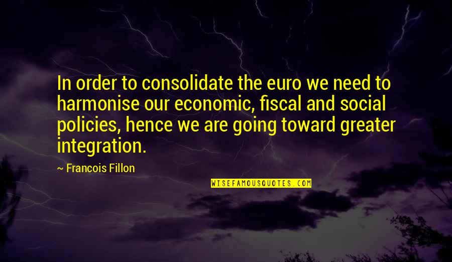 Consolidate Quotes By Francois Fillon: In order to consolidate the euro we need